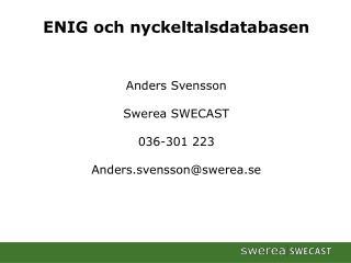 ENIG och nyckeltalsdatabasen Anders Svensson Swerea  SWECAST 036-301 223 Anders.svensson@swerea.se