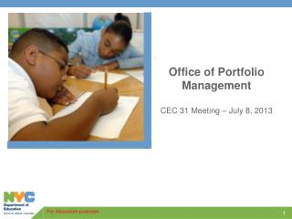 Office of Portfolio Management CEC 31 Meeting – July 8, 2013