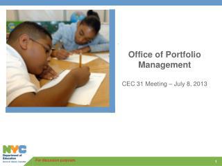 Office of Portfolio Management CEC 31 Meeting – July 8, 2013