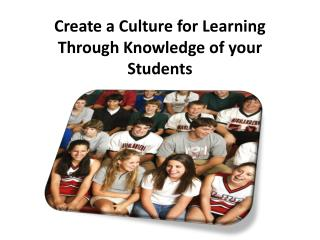 Create a Culture for Learning  Through Knowledge of your Students
