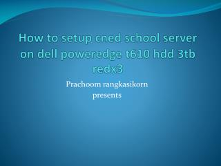 How to setup  cned  school server on dell  poweredge  t610  hdd  3tb redx3