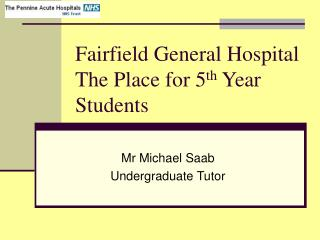 Fairfield General Hospital The Place for 5th Year Students