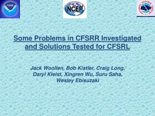 Some Problems in CFSRR Investigated and Solutions Tested for CFSRL