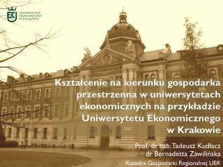 Prof. dr hab. Tadeusz Kudłacz dr Bernadetta Zawilińska Katedra Gospodarki Regionalnej UEK