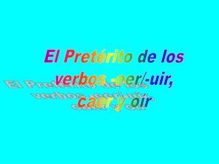 El Pretérito de los verbos -eer/-uir, caer y oír