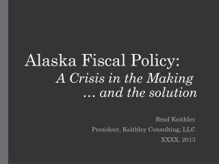 Alaska Fiscal Policy: A Crisis in the Making … and the solution