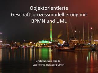 Objektorientierte Geschäftsprozessmodellierung mit BPMN und UML