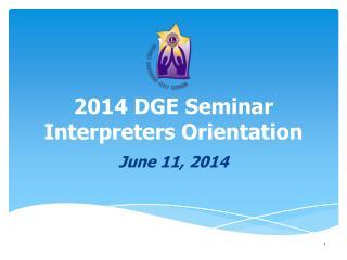 2014 DGE Seminar  Interpreters Orientation