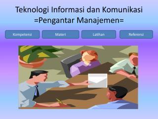 Teknologi Informasi dan Komunikasi = Pengantar Manajemen =