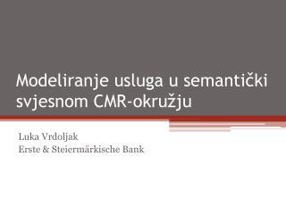 Modeliranje usluga u semantički svjesnom CMR-okružju