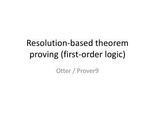 Resolution-based theorem proving (first-order  logic)
