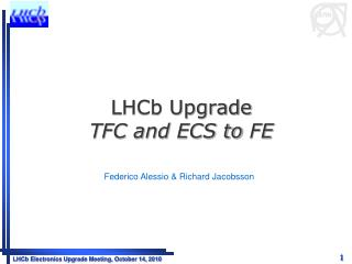 LHCb Upgrade  TFC and  ECS  to  FE