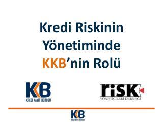Kredi Riskinin Yönetiminde  KKB 'nin Rolü