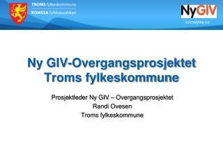 Ny  GIV-Overgangsprosjektet Troms fylkeskommune