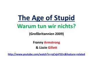 The Age of Stupid Warum tun wir nichts ? ( Gro�britannien 2009 )