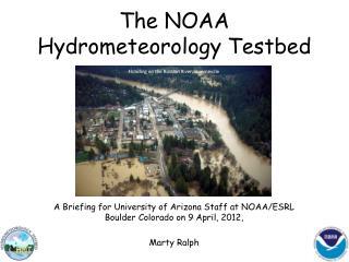 T he NOAA Hydrometeorology Testbed