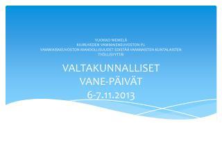 VALTAKUNNALLISET  VANE-P�IV�T 6-7.11.2013