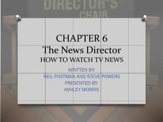 CHAPTER 6 The News Director HOW TO WATCH TV NEWS