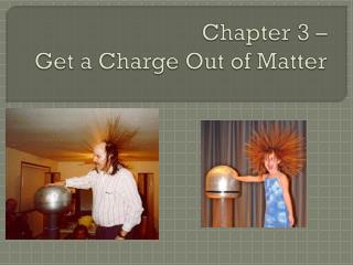 Chapter 3 –  Get a Charge Out of Matter