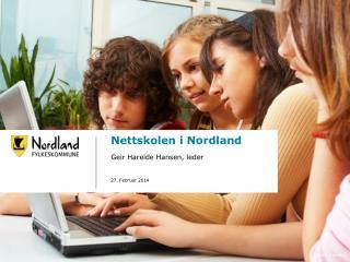 Nettskolen i Nordland Geir Hareide Hansen, leder 27. Februar 2014