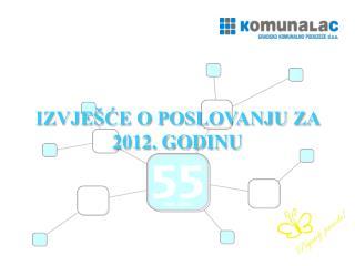 IZVJEŠĆE O POSLOVANJU ZA 2012. GODINU