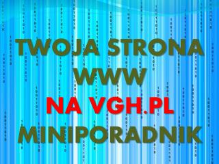 TWOJA STRONA WWW  NA VGH.PL  MINIPORADNIK