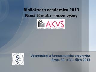 Bibliotheca academica  2013 Nová témata – nové výzvy