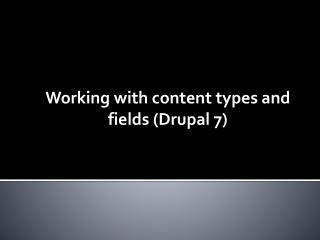 Working with content types and fields (Drupal 7)