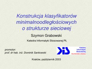 Konstrukcja klasyfikator w minimalnoodleglosciowych  o strukturze sieciowej Szymon Grabowski  Katedra Informatyki Stosow