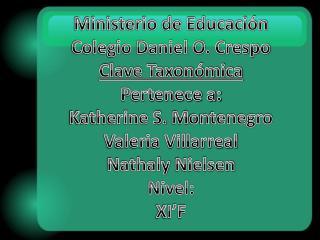 Ministerio de Educación Colegio Daniel O. Crespo Clave Taxonómica Pertenece a: