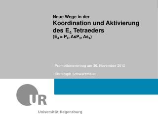 Neue Wege in der Koordination und Aktivierung des E 4  Tetraeders (E 4  = P 4 , AsP 3 , As 4 )