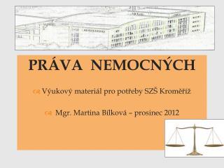 PRÁVA  NEMOCNÝCH Výukový materiál pro potřeby SZŠ Kroměříž  Mgr. Martina Bílková – prosinec 2012
