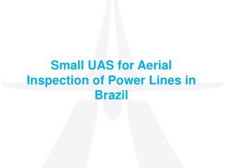 Small UAS for Aerial Inspection of Power Lines in Brazil