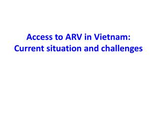 Access to ARV in Vietnam: Current situation and challenges