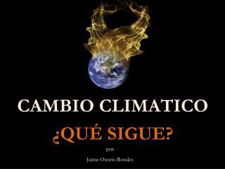 CAMBIO CLIMATICO ¿QUÉ SIGUE?