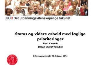 Status og videre arbeid med faglige prioriteringer Berit  Karseth Dekan ved UV-fakultet