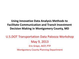 U.S.DOT Transportation Data  Palooza  Workshop  May 9, 2013  Eric Graye, AICP, PTP