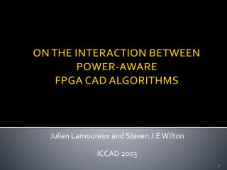 ON THE INTERACTION BETWEEN POWER-AWARE  FPGA CAD ALGORITHMS