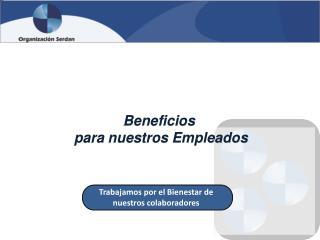 Beneficios  para nuestros Empleados