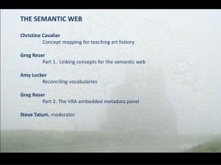 THE SEMANTIC WEB Christine Cavalier Concept mapping for teaching art history Greg Reser