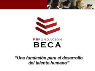 """""""Una  fundación para el desarrollo del talento  humano"""""""