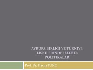 Avrupa Birliği ve Türkiye İlişkilerinde İzlenen Politikalar