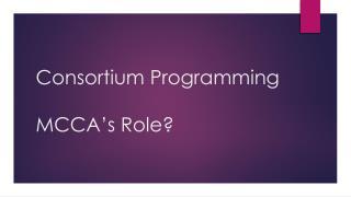 Consortium Programming MCCA's Role?