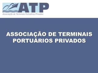 ASSOCIA��O DE TERMINAIS PORTU�RIOS  PRIVADOS