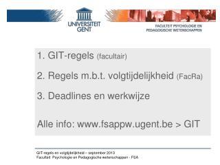 1.  GIT-regels (facultair) 2. Regels m.b.t. volgtijdelijkheid  ( FacRa ) 3. Deadlines en werkwijze
