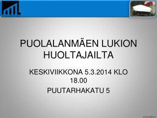 PUOLALANM�EN LUKION HUOLTAJAILTA