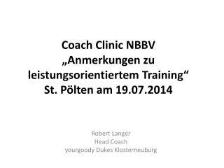 """Coach  Clinic  NBBV """"Anmerkungen zu leistungsorientiertem Training"""" St. Pölten am 19.07.2014"""