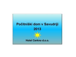 Počitniški dom  v Savudriji 2013 Hotel Cerkno d.o.o.