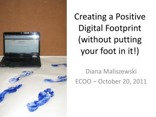 Creating a Positive Digital Footprint (without putting your foot in it!)