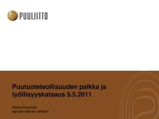 Puutuoteteollisuuden palkka ja ty�llisyyskatsaus  5.5.2011